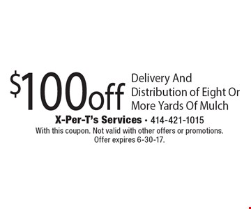 $100 off Delivery And Distribution of Eight Or More Yards Of Mulch. With this coupon. Not valid with other offers or promotions. Offer expires 6-30-17.