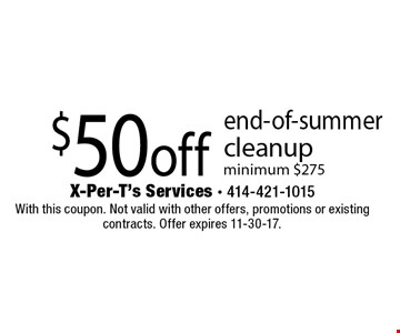 $50 off end-of-summer cleanup, minimum $275. With this coupon. Not valid with other offers, promotions or existing contracts. Offer expires 11-30-17.
