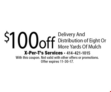 $100off Delivery And Distribution of Eight Or More Yards Of Mulch. With this coupon. Not valid with other offers or promotions. Offer expires 8-11-17.