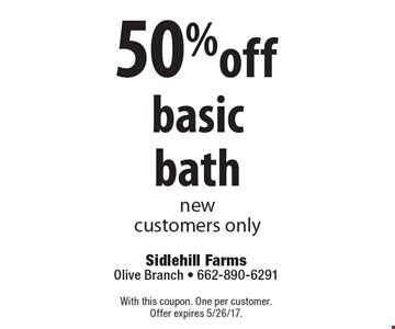50% off basic bath. New customers only. With this coupon. One per customer. Offer expires 5/26/17.