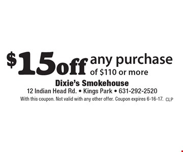 $15off any purchase of $110 or more. With this coupon. Not valid with any other offer. Coupon expires 6-16-17.