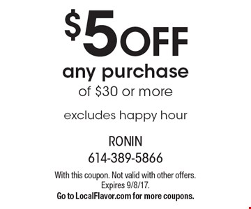 $5 off any purchase of $30 or more. Excludes happy hour. With this coupon. Not valid with other offers. Expires 9/8/17. Go to LocalFlavor.com for more coupons.