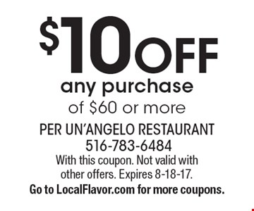 $10 OFF any purchase of $60 or more. With this coupon. Not valid with other offers. Expires 8-18-17.Go to LocalFlavor.com for more coupons.