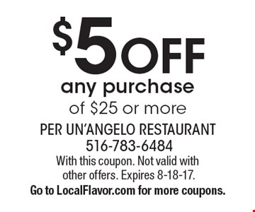 $5 OFF any purchase of $25 or more. With this coupon. Not valid with other offers. Expires 8-18-17.Go to LocalFlavor.com for more coupons.