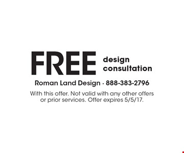 Free design consultation. With this offer. Not valid with any other offers or prior services. Offer expires 5/5/17.