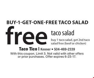 Free taco salad. Buy 1 taco salad, get 2nd taco salad free (beef or chicken). With this coupon. Limit 3. Not valid with other offers or prior purchases. Offer expires 6-23-17.