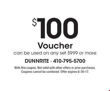 $100 Voucher. Can be used on any set $999 or more. With this coupon. Not valid with other offers or prior purchases. Coupons cannot be combined. Offer expires 6-30-17.