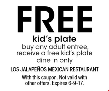 Free kid's plate buy any adult entree, receive a free kid's plate dine in only. With this coupon. Not valid with other offers. Expires 6-9-17.