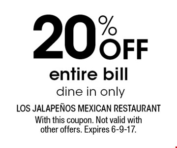 20% Off entire bill dine in only. With this coupon. Not valid with other offers. Expires 6-9-17.