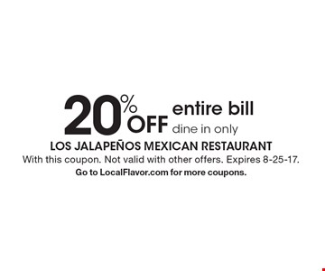20% OFF entire bill dine in only. With this coupon. Not valid with other offers. Expires 8-25-17.Go to LocalFlavor.com for more coupons.