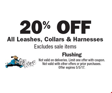 20% Off All Leashes, Collars & Harnesses Excludes sale items. Not valid on deliveries. Limit one offer with coupon. Not valid with other offers or prior purchases. Offer expires 5/5/17.
