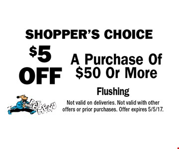 shopper's choice $5 OFF Any Purchase of $50 or more. Not valid on deliveries. Not valid with other offers or prior purchases. Offer expires 5/5/17.