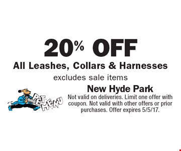20% off all leashes, collars & harnesses. Excludes sale items. Not valid on deliveries. Limit one offer with coupon. Not valid with other offers or prior purchases. Offer expires 5/5/17.