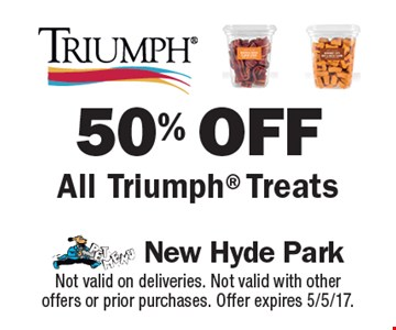 50% off all Triumph treats. Not valid on deliveries. Not valid with other offers or prior purchases. Offer expires 5/5/17.