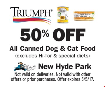 50% off all canned dog & cat food (excludes Hi-Tor & special diets). Not valid on deliveries. Not valid with other offers or prior purchases. Offer expires 5/5/17.