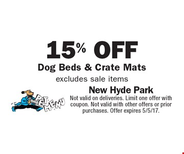 15% off dog beds & crate mats. Excludes sale items. Not valid on deliveries. Limit one offer with coupon. Not valid with other offers or prior purchases. Offer expires 5/5/17.