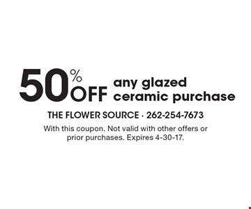 50% OFF any glazed ceramic purchase. With this coupon. Not valid with other offers or prior purchases. Expires 4-30-17.