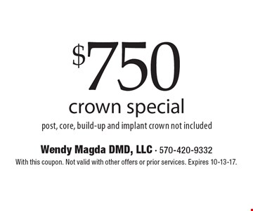 $750 crown special. Post, core, build-up and implant crown not included. With this coupon. Not valid with other offers or prior services. Expires 10-13-17.
