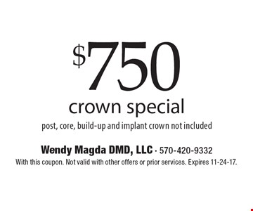 $750 crown special post, core, build-up and implant. Crown not included. With this coupon. Not valid with other offers or prior services. Expires 11-24-17.