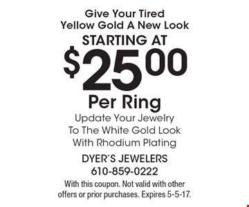 Give Your Tired Yellow Gold A New Look starting at $25.00 Per Ring Update Your Jewelry To The White Gold Look With Rhodium Plating. With this coupon. Not valid with other offers or prior purchases. Expires 5-5-17.