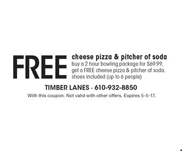 Free cheese pizza & pitcher of soda. Buy a 2 hour bowling package for $69.99, get a FREE cheese pizza & pitcher of soda. shoes included (up to 6 people). With this coupon. Not valid with other offers. Expires 5-5-17.