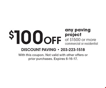 $100 Off Any Paving Project of $1500 or more. commercial or residential. With this coupon. Not valid with other offers or prior purchases. Expires 6-16-17.