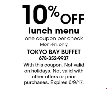 10% OFF lunch menu one coupon per check. Mon.-Fri. only. With this coupon. Not valid on holidays. Not valid with other offers or prior purchases. Expires 6/9/17.