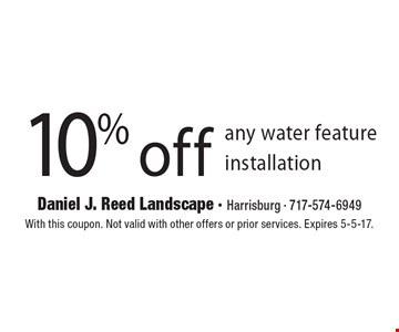 10% off any water feature installation. With this coupon. Not valid with other offers or prior services. Expires 5-5-17.