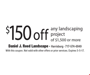 $150 off any landscaping project of $1,500 or more. With this coupon. Not valid with other offers or prior services. Expires 5-5-17.