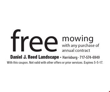 Free mowing with any purchase of annual contract. With this coupon. Not valid with other offers or prior services. Expires 5-5-17.