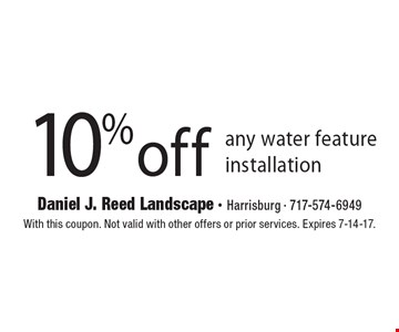 10% off any water feature installation. With this coupon. Not valid with other offers or prior services. Expires 7-14-17.