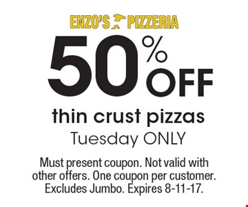 50% OFF thin crust pizzas, Tuesday ONLY. Must present coupon. Not valid with other offers. One coupon per customer. Excludes Jumbo. Expires 8-11-17.