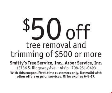 $50 off tree removal and trimming of $500 or more. With this coupon. First-time customers only. Not valid with other offers or prior services. Offer expires 6-9-17.