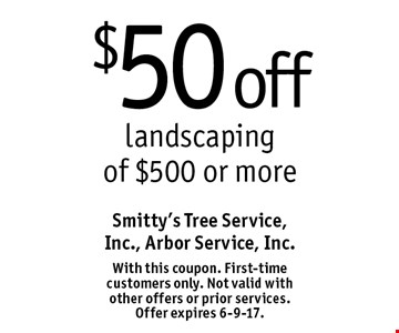 $50 off landscaping of $500 or more. With this coupon. First-time customers only. Not valid with other offers or prior services. Offer expires 6-9-17.