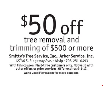 $50 off tree removal and trimming of $500 or more. With this coupon. First-time customers only. Not valid with other offers or prior services. Offer expires 9-1-17.Go to LocalFlavor.com for more coupons.