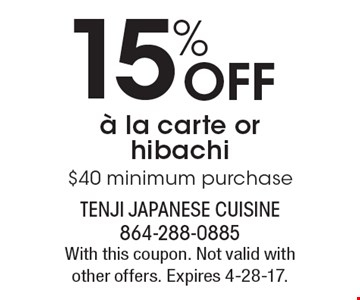 15% Off la carte or hibachi. $40 minimum purchase. With this coupon. Not valid with other offers. Expires 4-28-17.