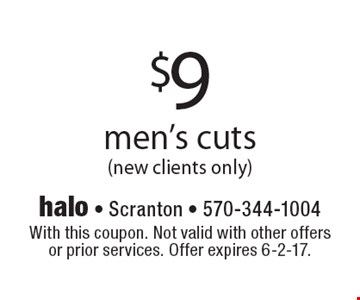$9 men's cuts (new clients only). With this coupon. Not valid with other offers or prior services. Offer expires 6-2-17.
