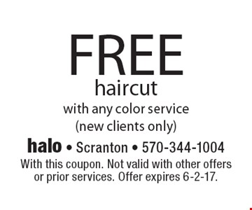 FREE haircut with any color service (new clients only). With this coupon. Not valid with other offers or prior services. Offer expires 6-2-17.