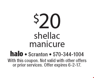 $20 shellac manicure. With this coupon. Not valid with other offers or prior services. Offer expires 6-2-17.