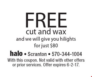 FREE cut and wax and we will give you hilights for just $80. With this coupon. Not valid with other offers or prior services. Offer expires 6-2-17.