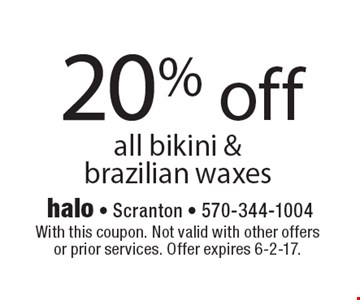 20% off all bikini & brazilian waxes. With this coupon. Not valid with other offers or prior services. Offer expires 6-2-17.