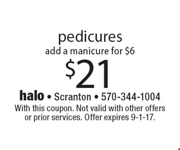 $21 pedicures. Add a manicure for $6. With this coupon. Not valid with other offers or prior services. Offer expires 9-1-17.