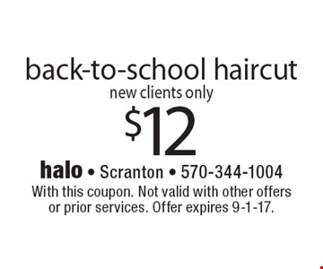 $12 back-to-school haircut. New clients only. With this coupon. Not valid with other offers or prior services. Offer expires 9-1-17.