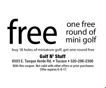 Free one free round of mini golf. Buy 18 holes of miniature golf, get one round free. With this coupon. Not valid with other offers or prior purchases. Offer expires 6-9-17.