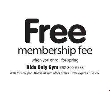 Free membership fee when you enroll for spring. With this coupon. Not valid with other offers. Offer expires 5/26/17.