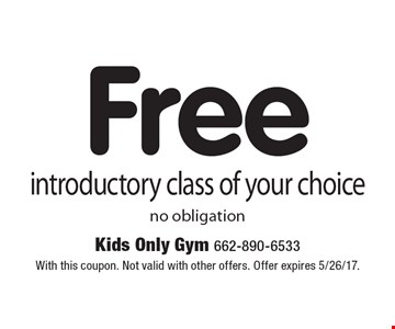 Free introductory class of your choice no obligation. With this coupon. Not valid with other offers. Offer expires 5/26/17.