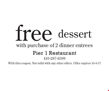 free dessert with purchase of 2 dinner entrees. With this coupon. Not valid with any other offers. Offer expires 10-6-17