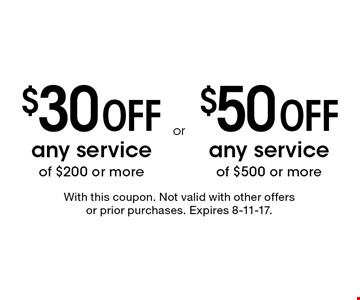 $30 Off any service of $200 or more. $50 Off any service of $500 or more. With this coupon. Not valid with other offers or prior purchases. Expires 8-11-17.