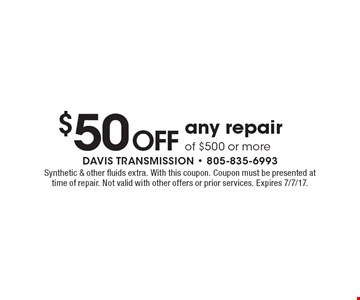 $50 Off any repair of $500 or more. Synthetic & other fluids extra. With this coupon. Coupon must be presented at time of repair. Not valid with other offers or prior services. Expires 7/7/17.