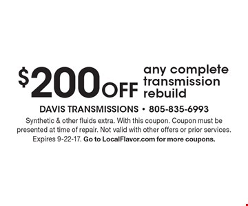 $200 Off any complete transmission rebuild. Synthetic & other fluids extra. With this coupon. Coupon must be presented at time of repair. Not valid with other offers or prior services. Expires 9-22-17. Go to LocalFlavor.com for more coupons.